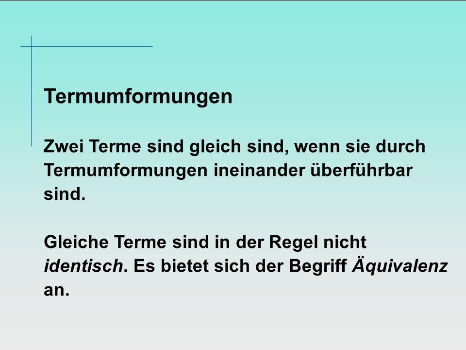 TermumformungenZwei Terme sind gleich sind, wenn sie durch Termumformungen ineinander überführbar sind.