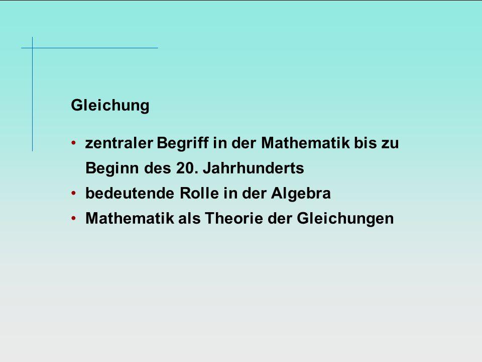 Gleichung zentraler Begriff in der Mathematik bis zu Beginn des 20. Jahrhunderts. bedeutende Rolle in der Algebra.