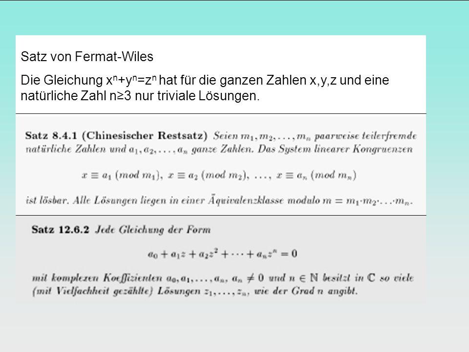 Satz von Fermat-Wiles Die Gleichung xn+yn=zn hat für die ganzen Zahlen x,y,z und eine natürliche Zahl n≥3 nur triviale Lösungen.