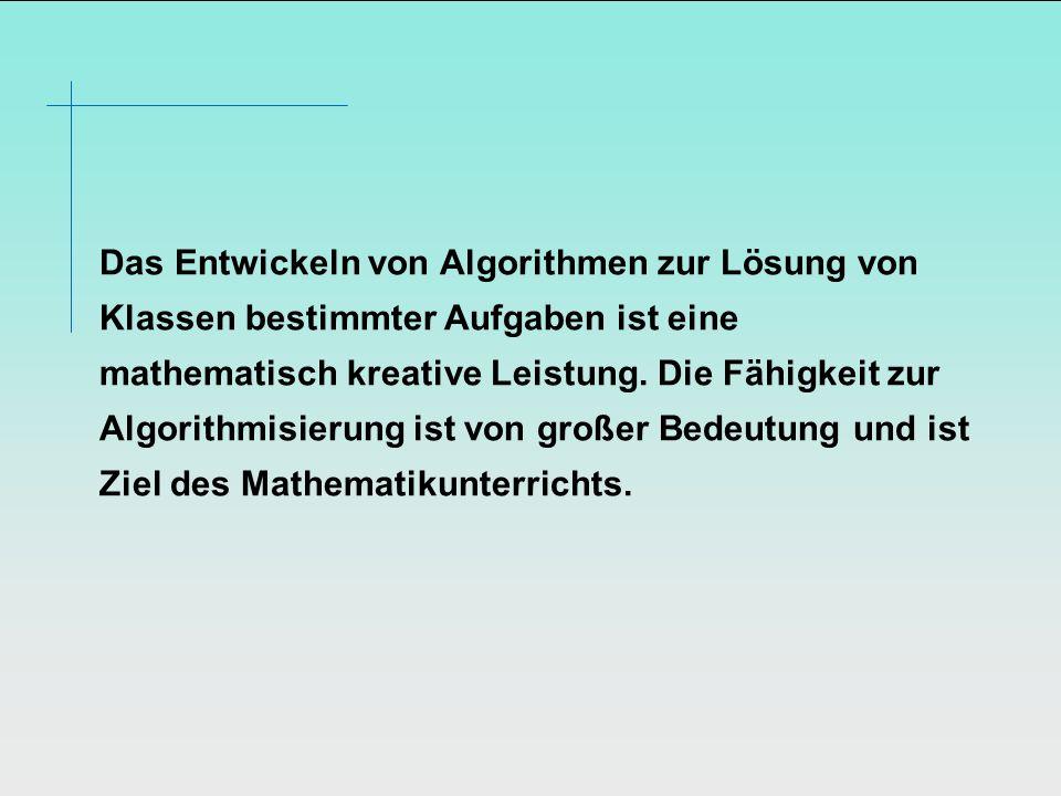 Das Entwickeln von Algorithmen zur Lösung von Klassen bestimmter Aufgaben ist eine mathematisch kreative Leistung.