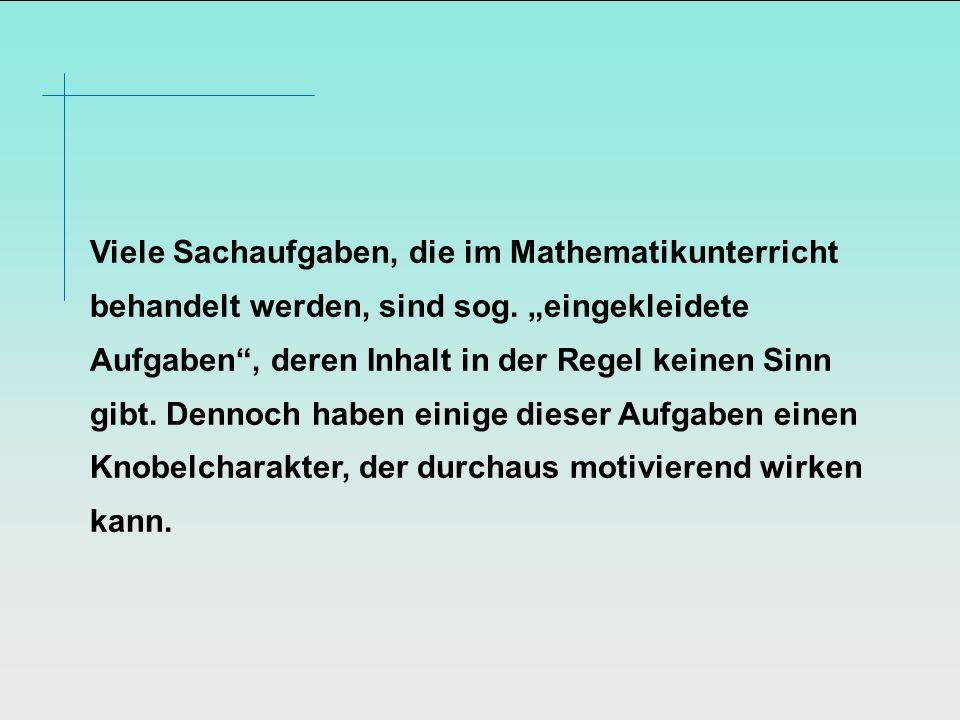 Viele Sachaufgaben, die im Mathematikunterricht behandelt werden, sind sog.