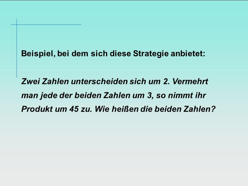 Beispiel, bei dem sich diese Strategie anbietet: Zwei Zahlen unterscheiden sich um 2.