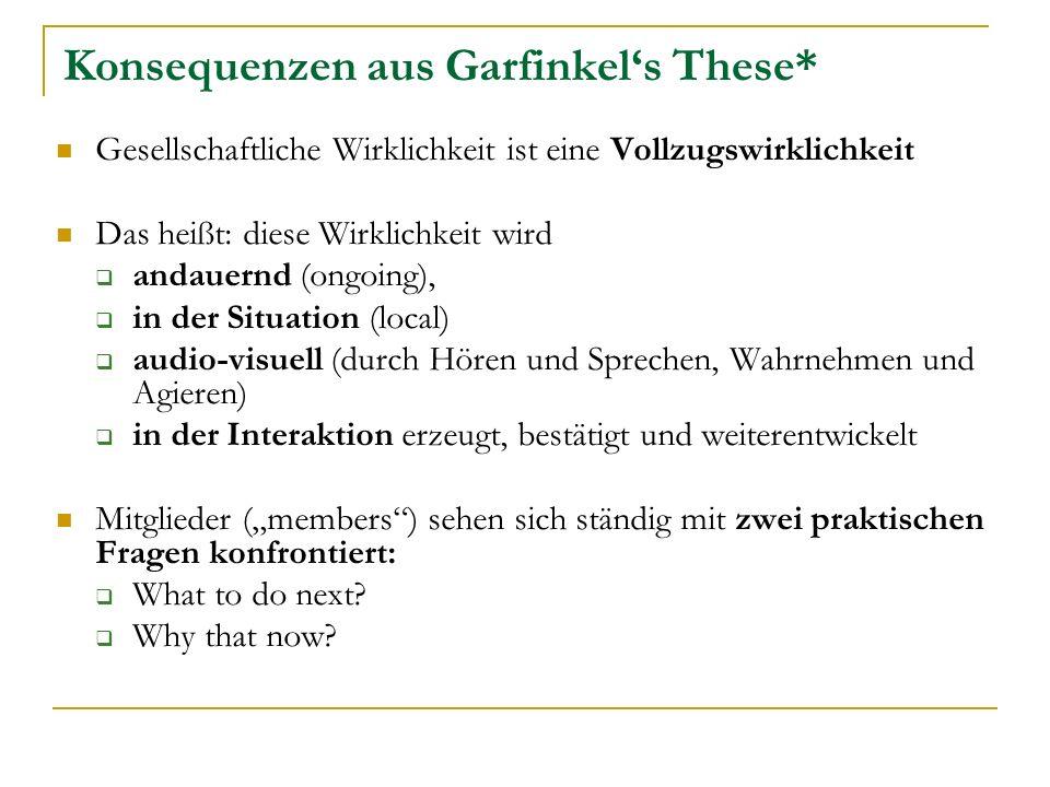 Konsequenzen aus Garfinkel's These*