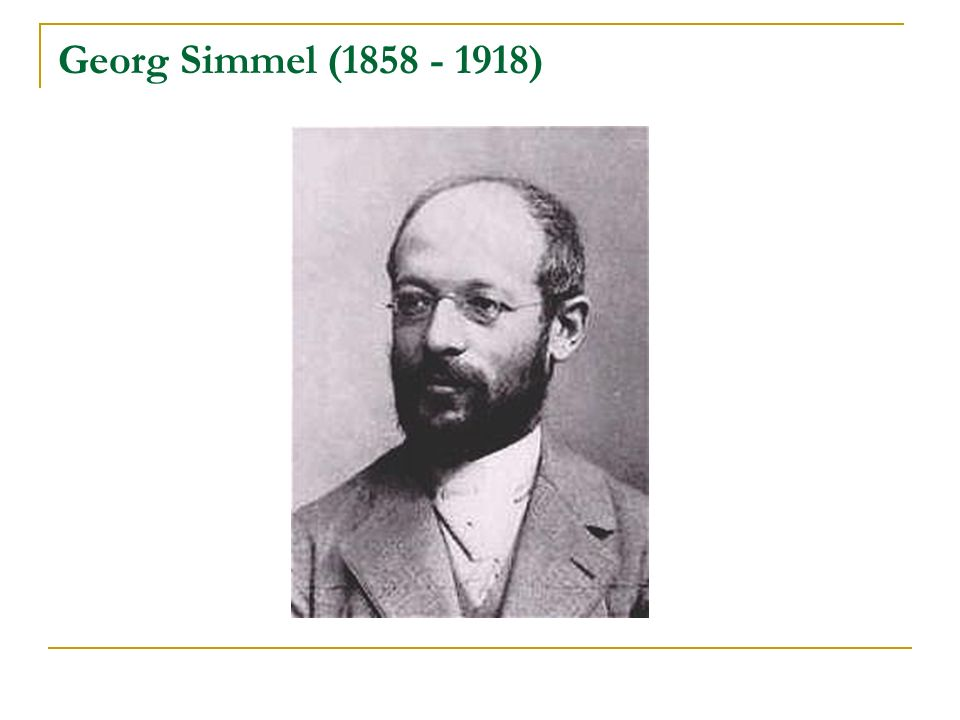 Georg Simmel (1858 - 1918)