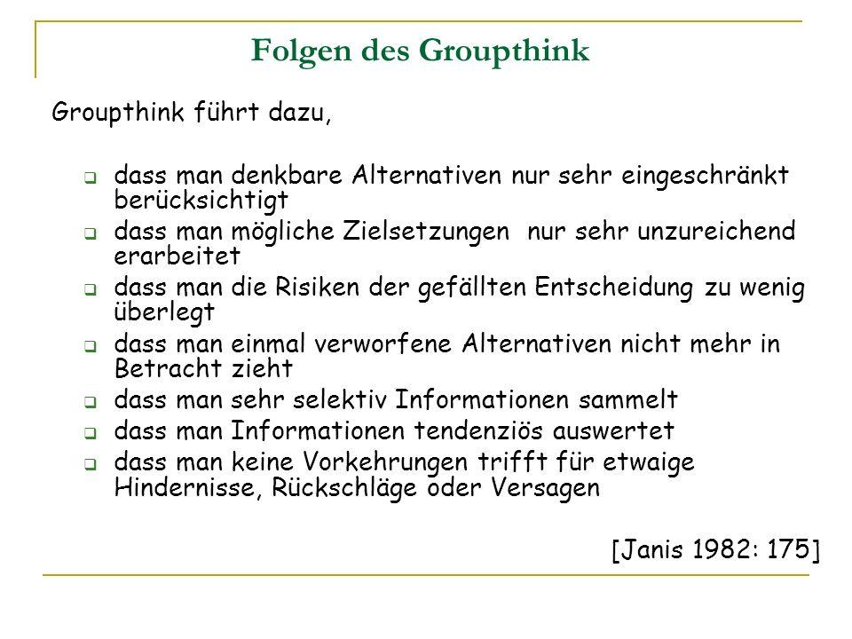 Folgen des Groupthink Groupthink führt dazu,