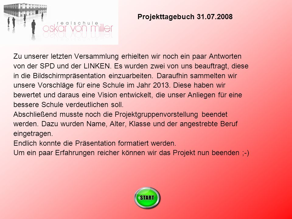 Projekttagebuch 31.07.2008 Zu unserer letzten Versammlung erhielten wir noch ein paar Antworten.