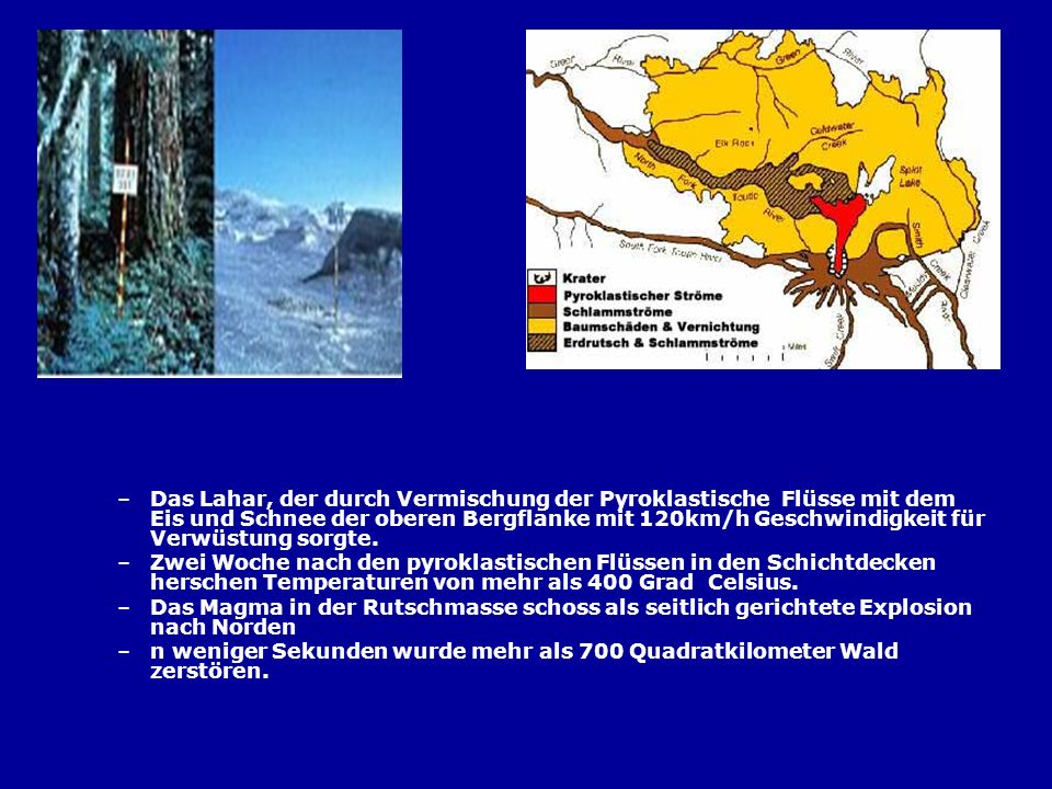 Das Lahar, der durch Vermischung der Pyroklastische Flüsse mit dem Eis und Schnee der oberen Bergflanke mit 120km/h Geschwindigkeit für Verwüstung sorgte.