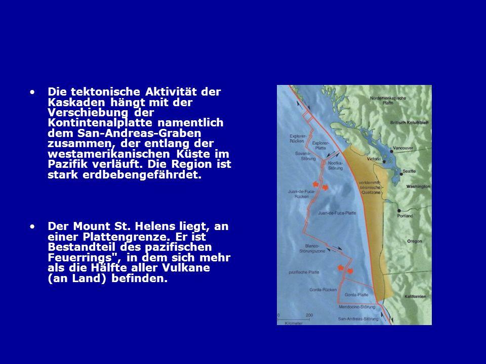 Die tektonische Aktivität der Kaskaden hängt mit der Verschiebung der Kontintenalplatte namentlich dem San-Andreas-Graben zusammen, der entlang der westamerikanischen Küste im Pazifik verläuft. Die Region ist stark erdbebengefährdet.