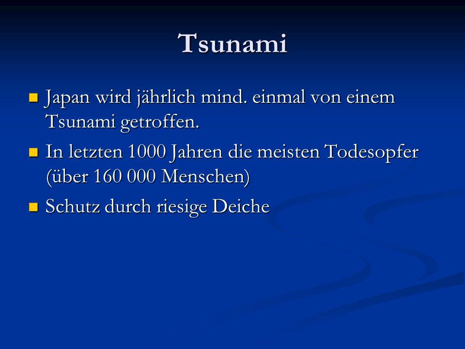 Tsunami Japan wird jährlich mind. einmal von einem Tsunami getroffen.