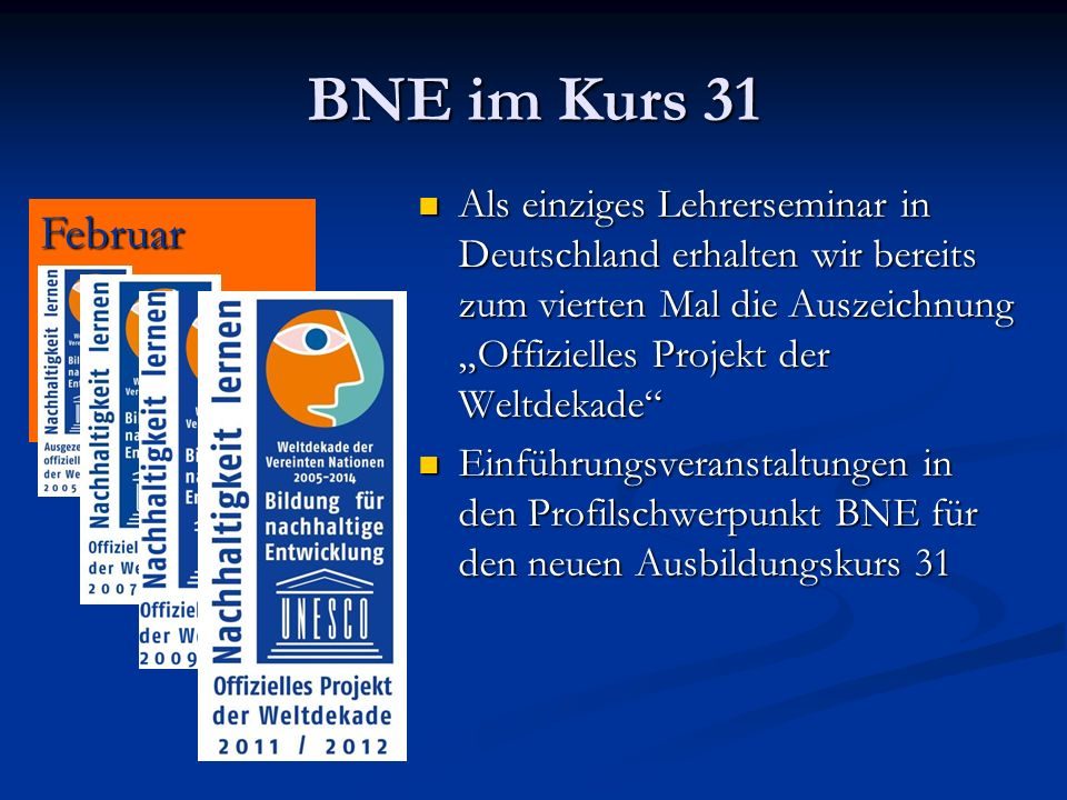 """BNE im Kurs 31 Als einziges Lehrerseminar in Deutschland erhalten wir bereits zum vierten Mal die Auszeichnung """"Offizielles Projekt der Weltdekade"""