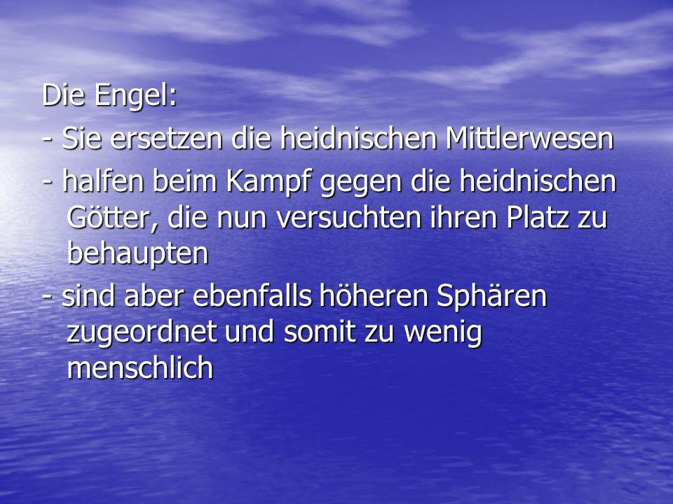 Die Engel: - Sie ersetzen die heidnischen Mittlerwesen.