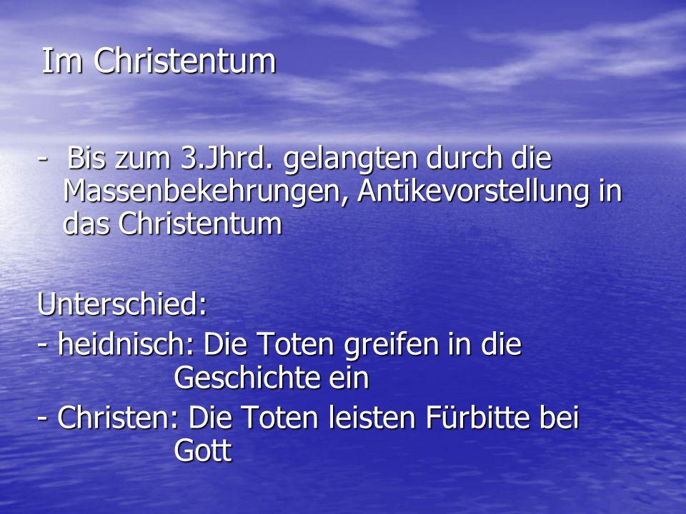 Im Christentum - Bis zum 3.Jhrd. gelangten durch die Massenbekehrungen, Antikevorstellung in das Christentum.