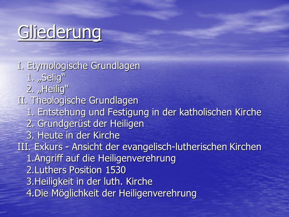 """Gliederung I. Etymologische Grundlagen 1. """"Selig 2. """"Heilig"""