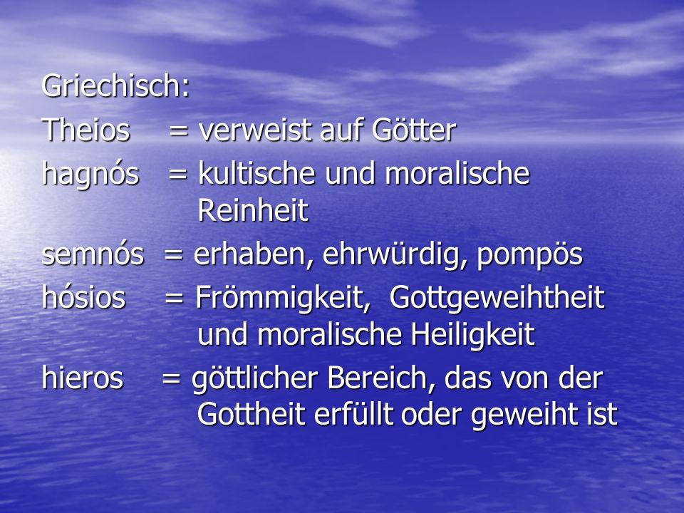 Griechisch: Theios = verweist auf Götter. hagnós = kultische und moralische Reinheit. semnós = erhaben, ehrwürdig, pompös.