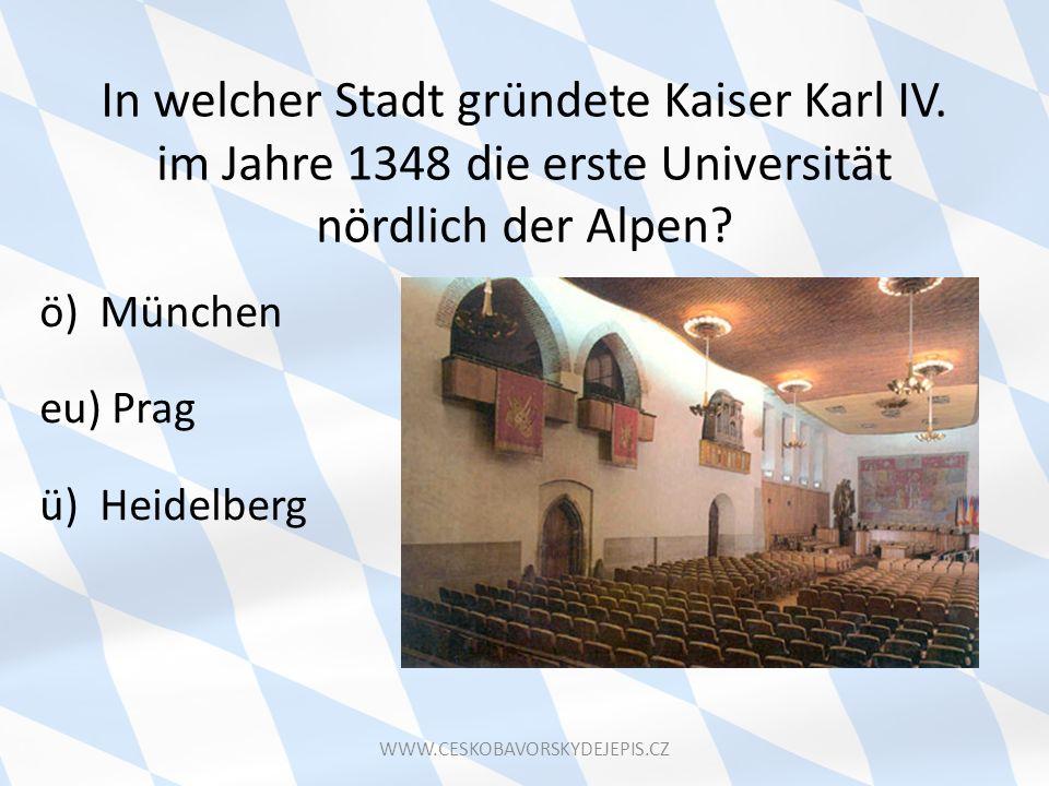 In welcher Stadt gründete Kaiser Karl IV