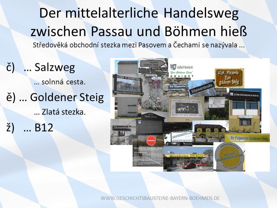 Der mittelalterliche Handelsweg zwischen Passau und Böhmen hieß Středověká obchodní stezka mezi Pasovem a Čechami se nazývala ...