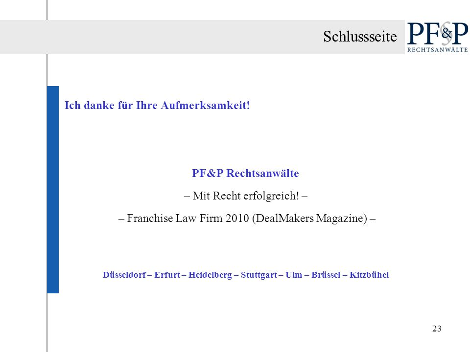 Schlussseite Ich danke für Ihre Aufmerksamkeit! PF&P Rechtsanwälte