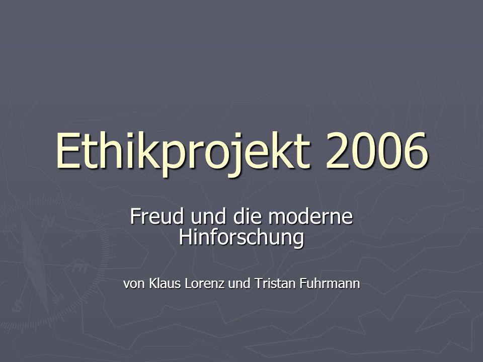 Ethikprojekt 2006 Freud und die moderne Hinforschung