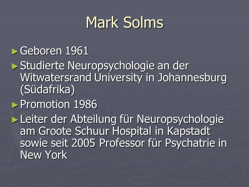 Mark Solms Geboren 1961. Studierte Neuropsychologie an der Witwatersrand University in Johannesburg (Südafrika)