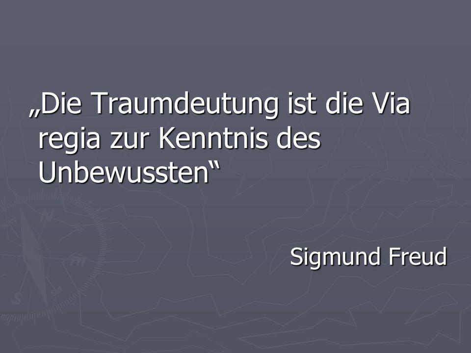 """""""Die Traumdeutung ist die Via regia zur Kenntnis des Unbewussten"""