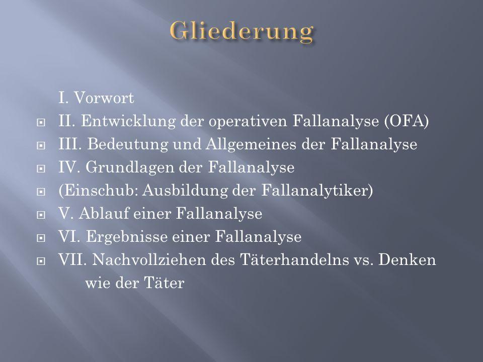 Gliederung I. Vorwort II. Entwicklung der operativen Fallanalyse (OFA)