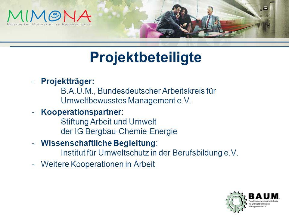 Projektbeteiligte Projektträger: B.A.U.M., Bundesdeutscher Arbeitskreis für Umweltbewusstes Management e.V.
