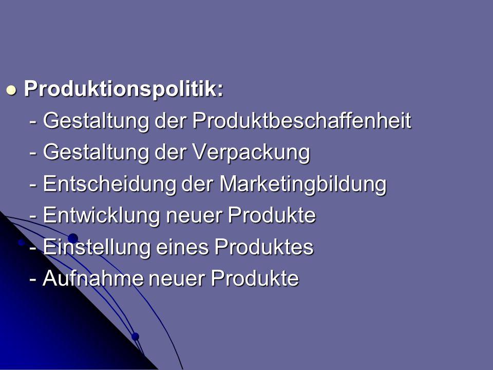 Produktionspolitik: - Gestaltung der Produktbeschaffenheit. - Gestaltung der Verpackung. - Entscheidung der Marketingbildung.