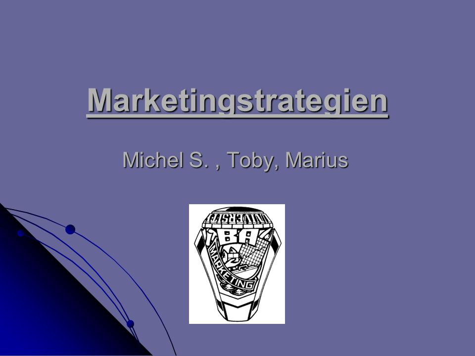 Marketingstrategien Michel S. , Toby, Marius