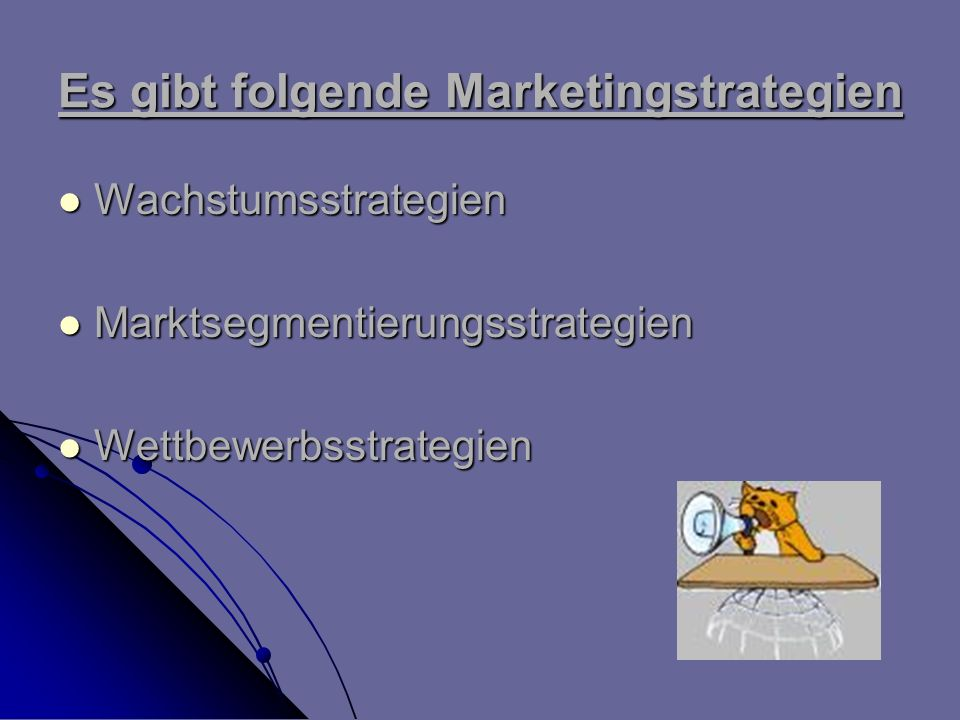 Es gibt folgende Marketingstrategien
