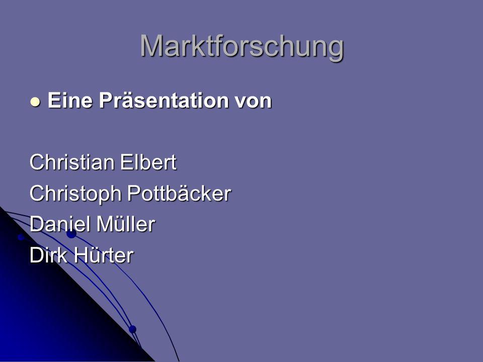 Marktforschung Eine Präsentation von Christian Elbert