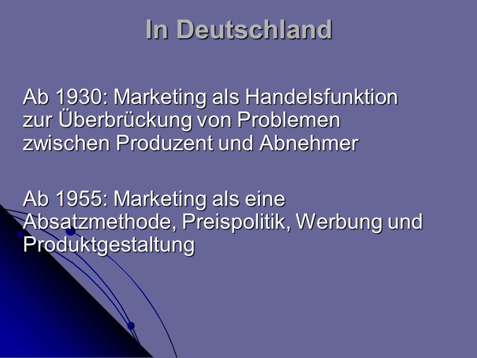 In Deutschland Ab 1930: Marketing als Handelsfunktion zur Überbrückung von Problemen zwischen Produzent und Abnehmer.