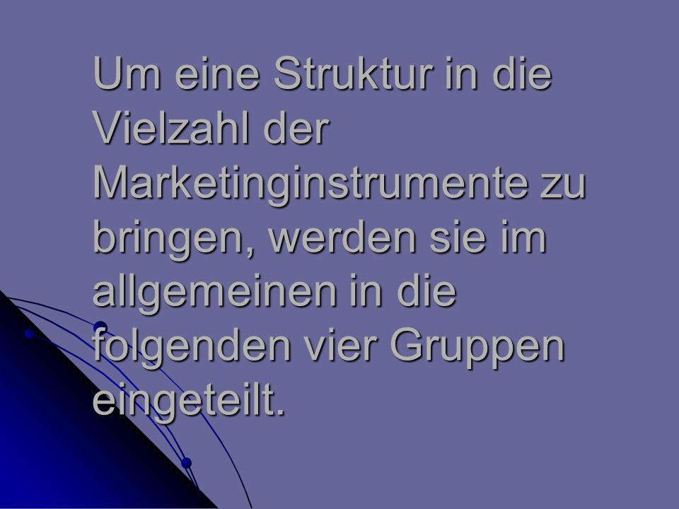 Um eine Struktur in die Vielzahl der Marketinginstrumente zu bringen, werden sie im allgemeinen in die folgenden vier Gruppen eingeteilt.