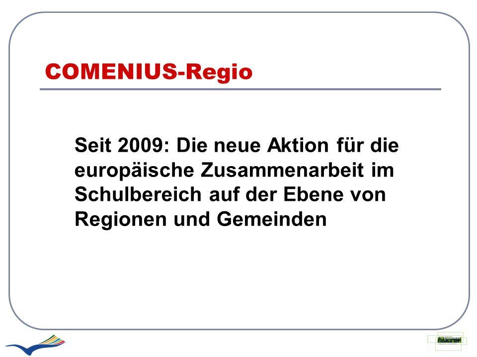 COMENIUS-Regio Seit 2009: Die neue Aktion für die europäische Zusammenarbeit im Schulbereich auf der Ebene von Regionen und Gemeinden.