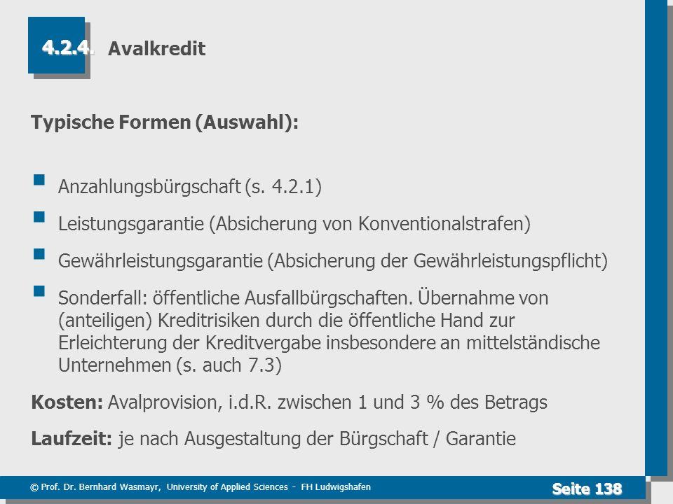 Avalkredit 4.2.4. Typische Formen (Auswahl): Anzahlungsbürgschaft (s. 4.2.1) Leistungsgarantie (Absicherung von Konventionalstrafen)
