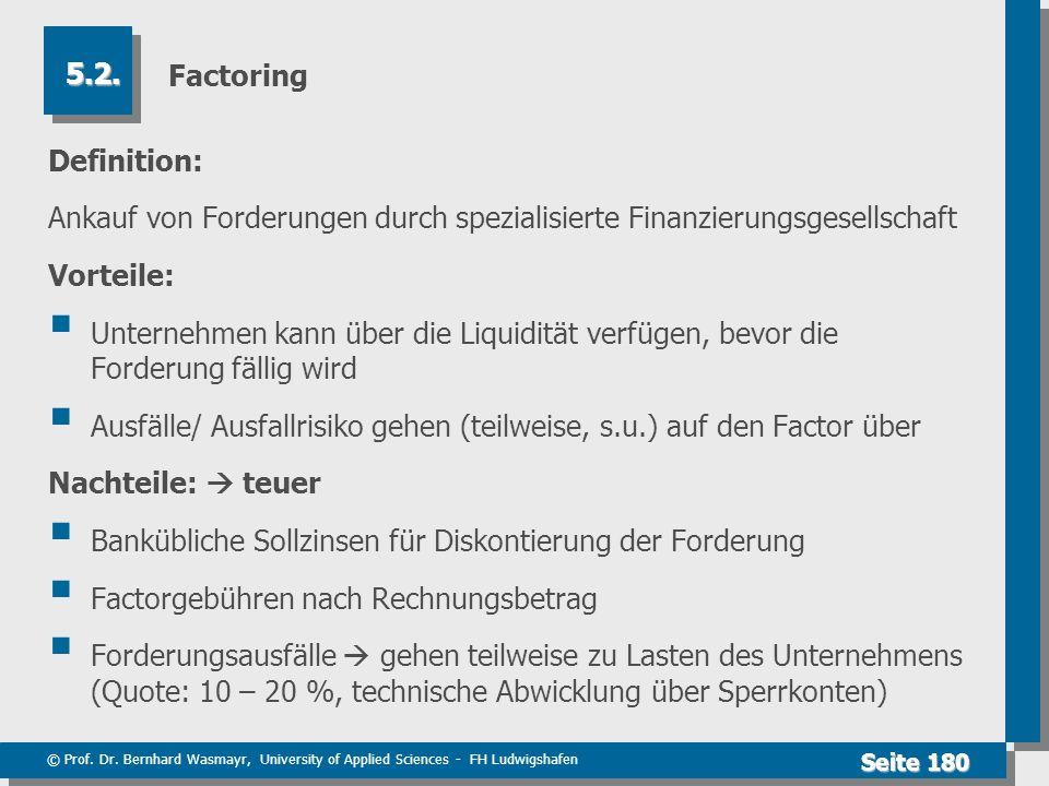Factoring 5.2. Definition: Ankauf von Forderungen durch spezialisierte Finanzierungsgesellschaft.