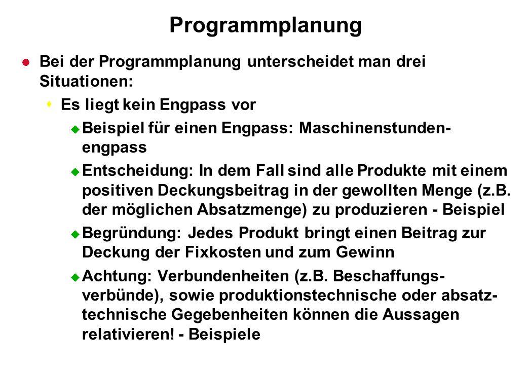 Programmplanung Bei der Programmplanung unterscheidet man drei Situationen: Es liegt kein Engpass vor.