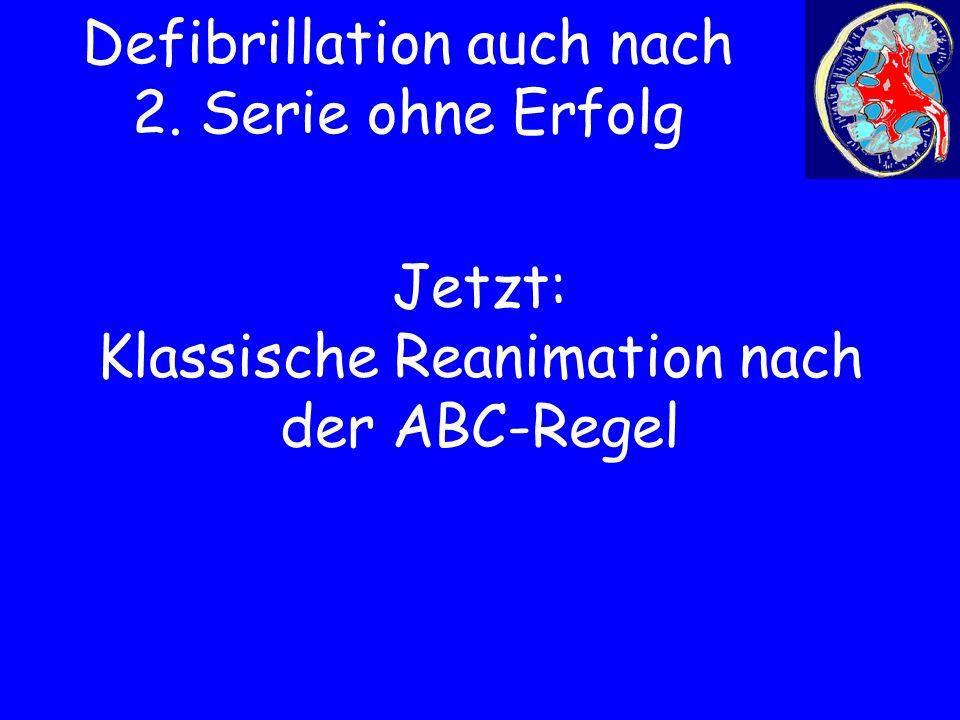 Defibrillation auch nach 2. Serie ohne Erfolg
