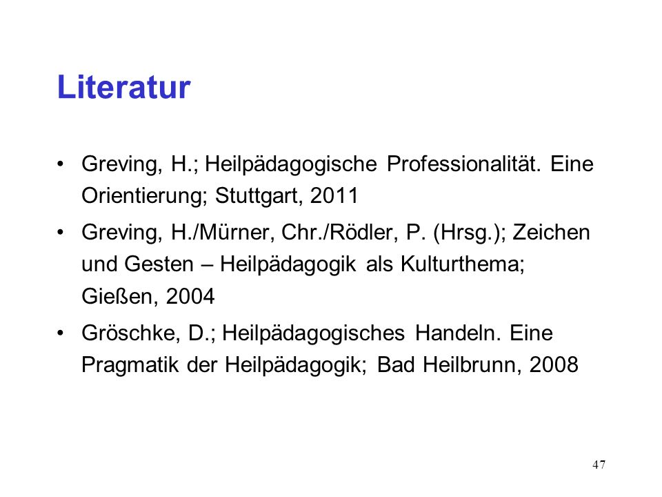 Literatur Greving, H.; Heilpädagogische Professionalität. Eine Orientierung; Stuttgart, 2011.