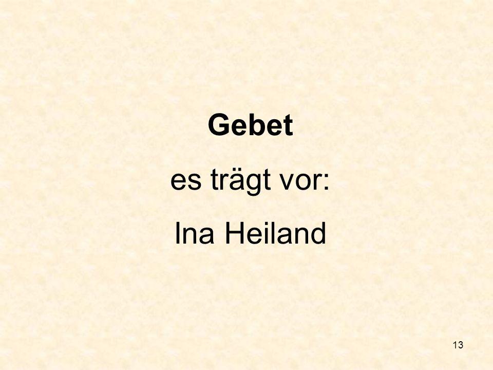 Gebet es trägt vor: Ina Heiland