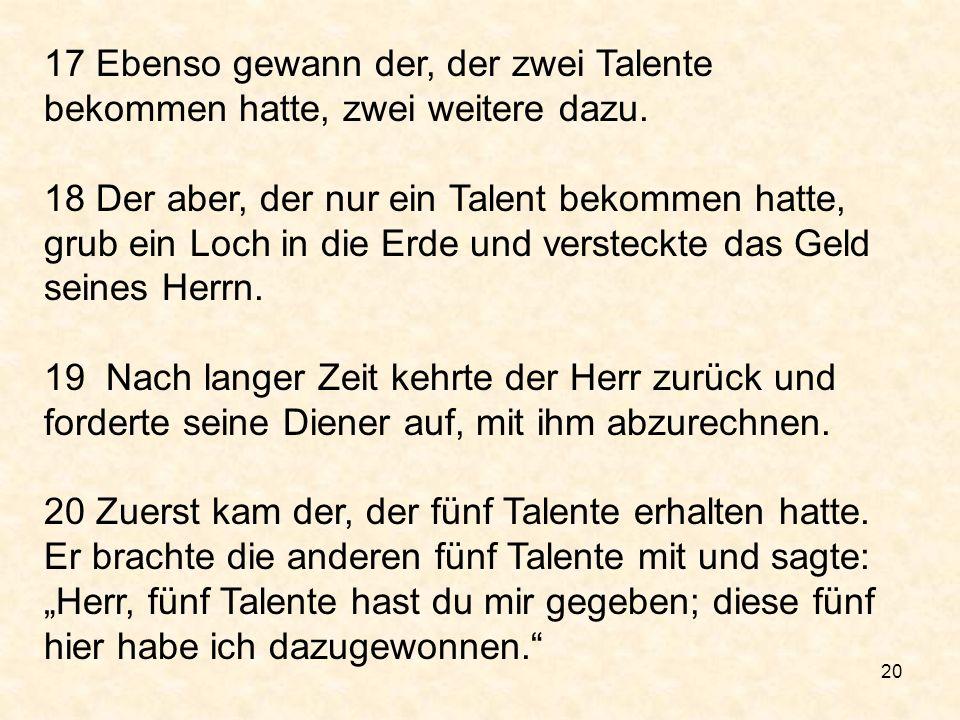 17 Ebenso gewann der, der zwei Talente bekommen hatte, zwei weitere dazu.
