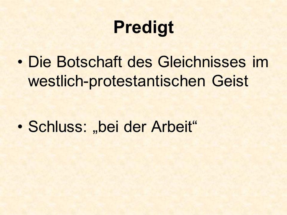 """Predigt Die Botschaft des Gleichnisses im westlich-protestantischen Geist Schluss: """"bei der Arbeit"""