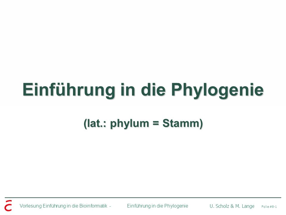Einführung in die Phylogenie (lat.: phylum = Stamm)