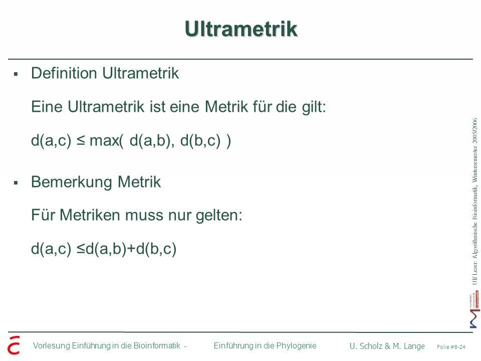 UltrametrikDefinition Ultrametrik Eine Ultrametrik ist eine Metrik für die gilt: d(a,c) ≤ max( d(a,b), d(b,c) )