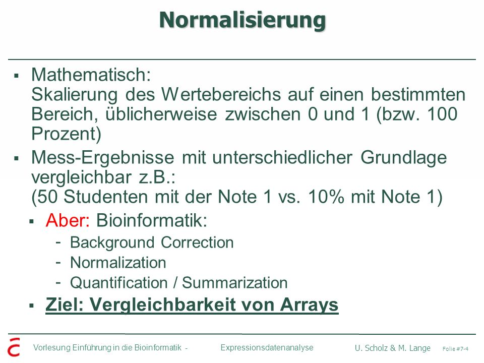 Normalisierung Mathematisch: Skalierung des Wertebereichs auf einen bestimmten Bereich, üblicherweise zwischen 0 und 1 (bzw. 100 Prozent)