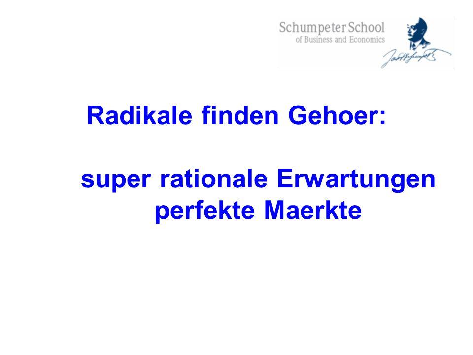 Radikale finden Gehoer: super rationale Erwartungen perfekte Maerkte