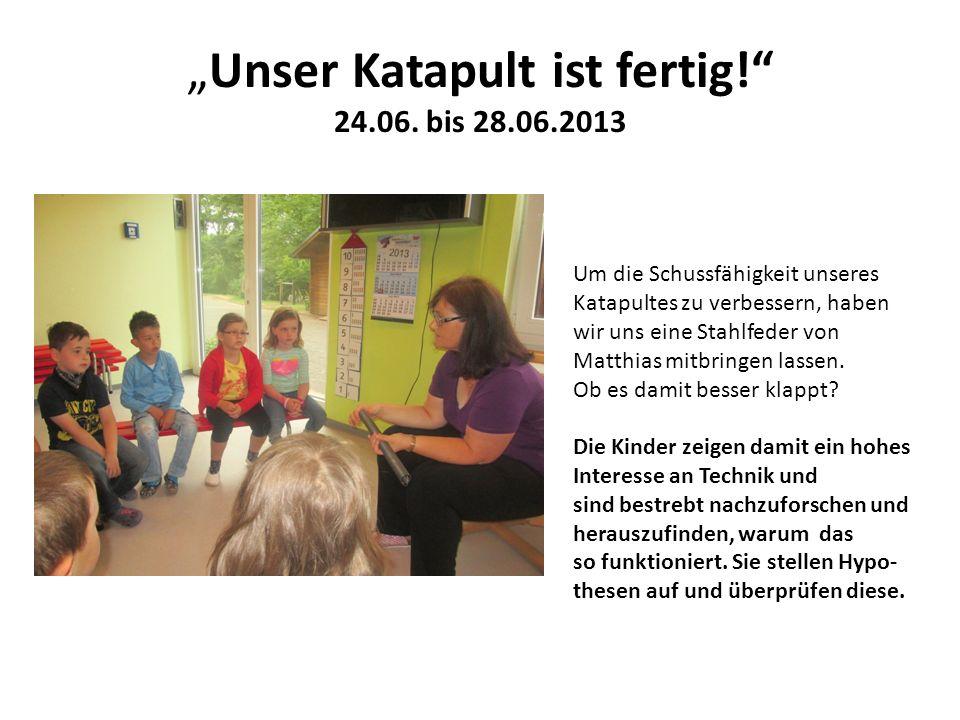 """""""Unser Katapult ist fertig! 24.06. bis 28.06.2013"""