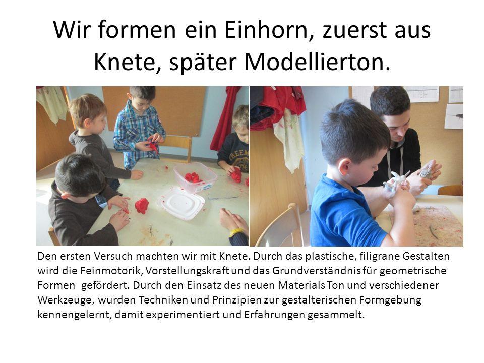 Wir formen ein Einhorn, zuerst aus Knete, später Modellierton.