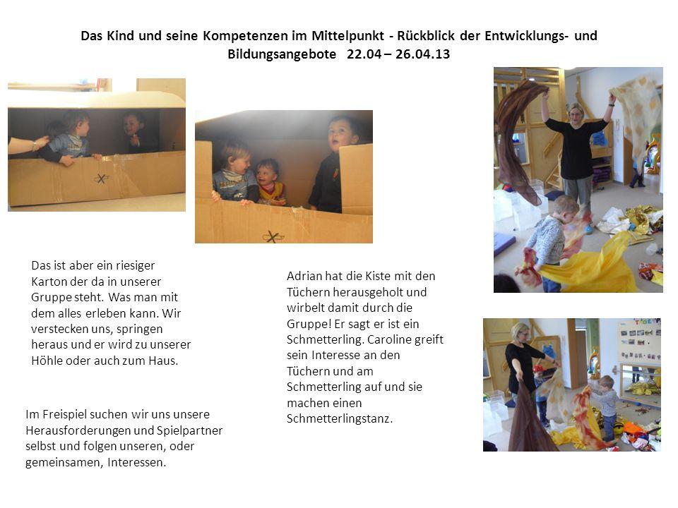 Das Kind und seine Kompetenzen im Mittelpunkt - Rückblick der Entwicklungs- und Bildungsangebote 22.04 – 26.04.13