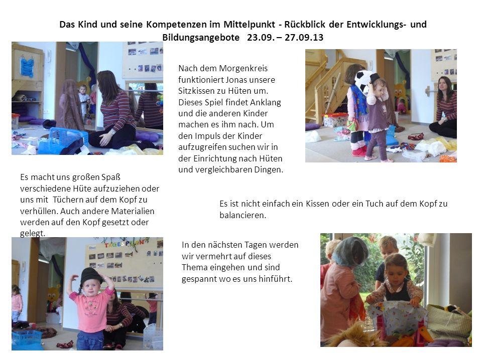 Das Kind und seine Kompetenzen im Mittelpunkt - Rückblick der Entwicklungs- und Bildungsangebote 23.09. – 27.09.13