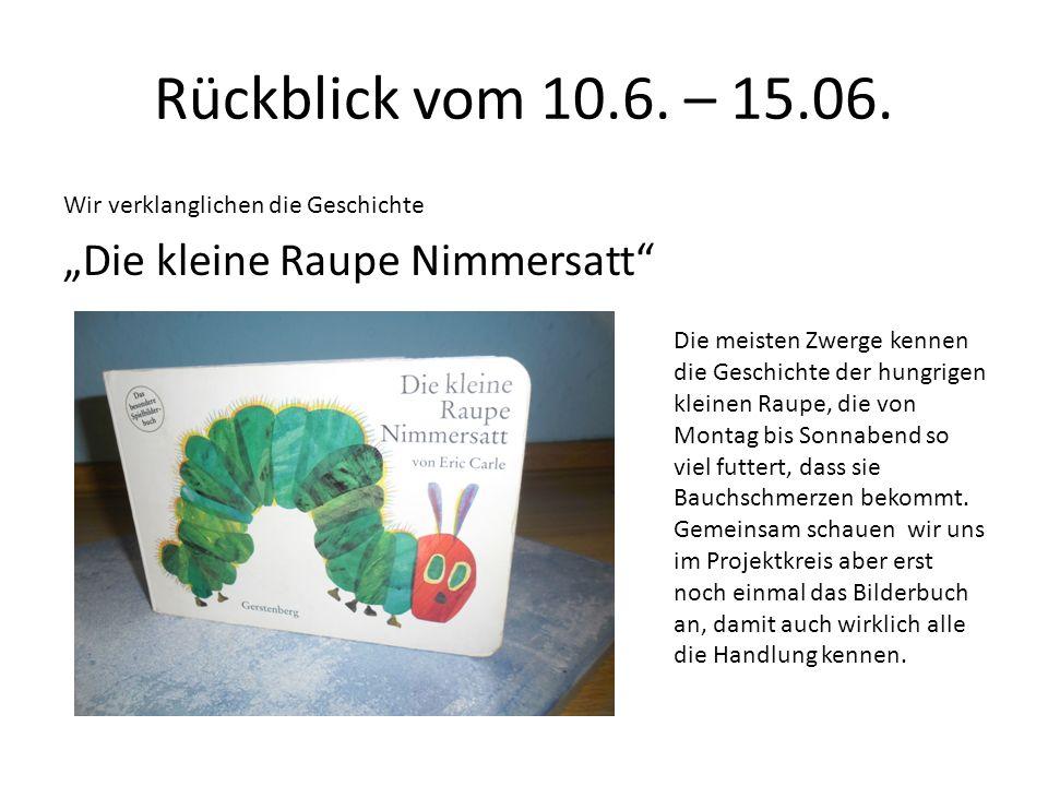 """Rückblick vom 10.6. – 15.06. """"Die kleine Raupe Nimmersatt"""